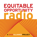 Equitable Opportunity Radio – weekly conversations with visionary leaders who are building a more inclusive economy show