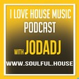 I Love House Music Podcast with Jodadj show