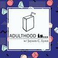 Adulthood Is... show