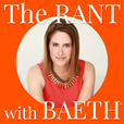 The Rant with Baeth show