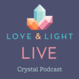 Love & Light Live Crystal Healing Podcast show