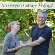 An Oregon Cottage Podcast: Simple Real Foods, Gardening & DIY show