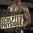 The Smarter Sculpted Physique: Training | Nutrition | Muscle Gain | Fat Loss show