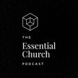 Essential Church Podcast show