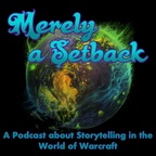 Merely a Setback: A Podcast about Storytelling in the World of Warcraft show