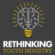 Rethinking Youth Ministry   A podcast for youth ministry leaders, pastors, volunteers, and anyone who cares about students show