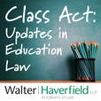 Class Act: Updates in Education Law show