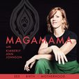 MagaMama with Kimberly Ann Johnson: Sex, Birth and Motherhood show