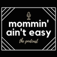 Mommin' Ain't Easy the Podcast show
