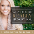 What You're REALLY Hungry For with Cynthia Pasquella show
