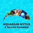 Aquarium Myths and Secrets Revealed show