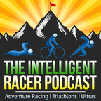 The Intelligent Racer Podcast: Adventure Racing | Triathlons | Ultras show