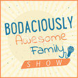 Bodaciously Awesome Family Show's podcast show