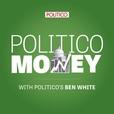 POLITICO Money show
