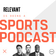 Relevant Is Doing a Sports Podcast show