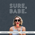 Sure, Babe Podcast show