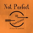 Not Perfect or Functional Podcast show