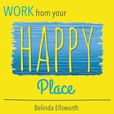 Work From Your Happy Place with Belinda Ellsworth show