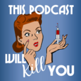 This Podcast Will Kill You show