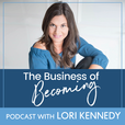 The Business of Becoming with Lori Kennedy show