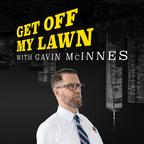 Get Off My Lawn Podcast w/ Gavin McInnes show