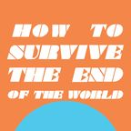 How to Survive the End of the World show