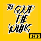 The Good Die Young show