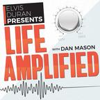 Life Amplified with Dan Mason show