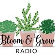Bloom and Grow Radio show