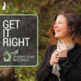 Get It Right with Undercover Architect show