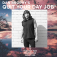 Dan Brophy's Quit Your Day Job* show