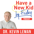 Have a New Kid by Friday with Dr. Kevin Leman show