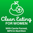 Clean Eating for Women with Carrie Forrest, MPH in Nutrition show