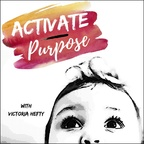 Activate Purpose: Finding Purpose Through Action While Balancing Motherhood + Career show