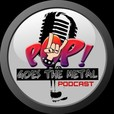 Pop! Goes The Metal Podcast show