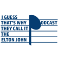 I Guess That's Why They Call It The Elton John Podcast show