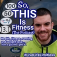 So THIS Is Fitness | Health, Fitness, Running & Weight Loss show