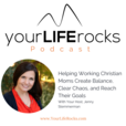 Redefining Balance for Working Mom Podcast by Your Life Rocks show