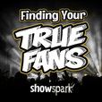 Finding Your True Fans show
