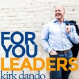 For You Leaders - Business and Leadership Podcast Featuring Kirk Dando show