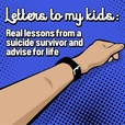 Letters to my kids: A suicide survivor's lessons and advise for life show