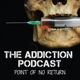 The Addiction Podcast - Point of No Return show