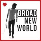 BROAD NEW WORLD show