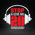 Stop & Give Me 20 Podcast | 20 minute interviews with the Fitness World's Top Trainers and Strength Coaches show