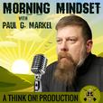 Morning Mindset with Paul G. Markel show