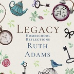 Legacy Homeschool Reflections Podcast show