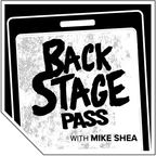 BACKSTAGE PASS with Mike Shea show