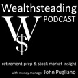WEALTHSTEADING Podcast investing retirement money stock market & wealth show