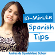 Spanishland School Podcast: Learn Spanish Tips That Improve Your Fluency in 10 Minutes or Less show