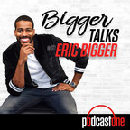 Bigger Talks with Eric Bigger show